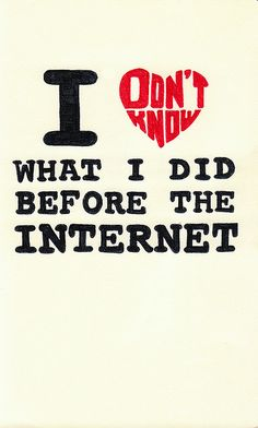 I don't know what I did before the internet #quote