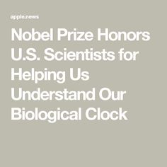 Nobel Prize Honors U.S. Scientists for Helping Us Understand Our Biological Clock