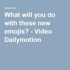What will you do with these new emojis? - Video Dailymotion