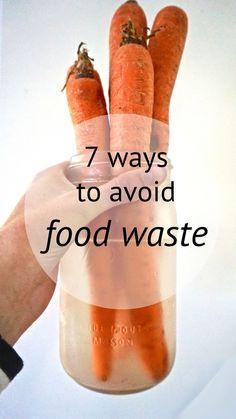 7 ways to avoid food waste from http://www.goingzerowaste.com