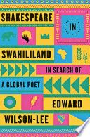 Shakespeare in Swahililand : in search of a global poet