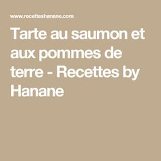 Tarte au saumon et aux pommes de terre - Recettes by Hanane Coco, Food And Drink, Cooking, St Jacques, Diners, Quiches, Creme, Recipes, Smoked Salmon