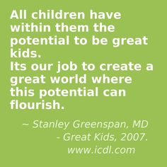 """DIRFloortime founder Dr. Stanley Greenspan's great kids quote from his """"Great Kids"""" book"""