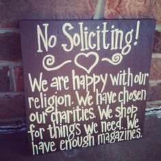 No Soliciting - I need one of these.there is nothing I despise more than solicitors.especially when we have a no soliciting sign at the front of our neighborhood Home Projects, Projects To Try, No Soliciting Signs, Nerd, Do It Yourself Home, My New Room, So Little Time, Good To Know, Decoration