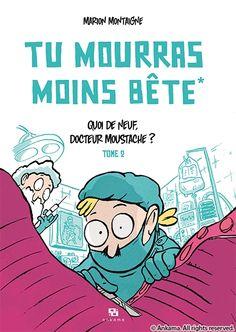 """[Acheté] Marion Montaigne - """"Tu mourras moins bête - Tome 2 : Qui de neuf, Docteur Moustache ?"""" (2012) --- Grâce au programme «cinq rires et légumes par jour», Professeure Moustache vous promet un esprit sain dans un cornichon!"""