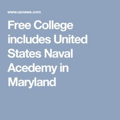 Free College includes United States Naval Acedemy in Maryland