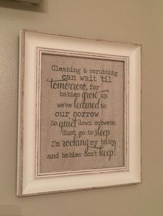 Cleaning and scrubbing can wait till tomorrow for babies grow up we've learned to our sorrow so quiet down cobwebs dust go to sleep I'm rocking my baby and babies don't keep.  Neutral nursery  Tan white  Linen  Nursery wall decor