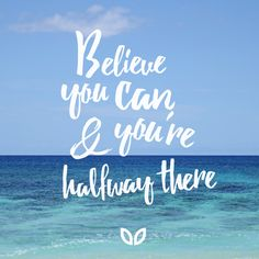 Believe you can and you're halfway there. Whatever you goals, the biggest hurdle is always the mental one. Go for it! Motivation, typography, wanderlust, goals, poster, quotes, motivation