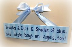 Cute sign for a little boy's room- until he's old enough to read it, then he'd probably tell you to take it down. :)