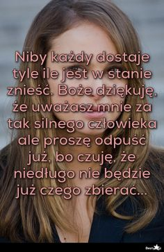 BESTY.pl - Niby każdy dostaje tyle ile jest w stanie znieść. Boże dziękuję, że uważasz mnie za tak silnego c... Motto, Affirmations, Texts, Life Quotes, Wisdom, Words, Inspiration, Thoughts, Quotes About Life