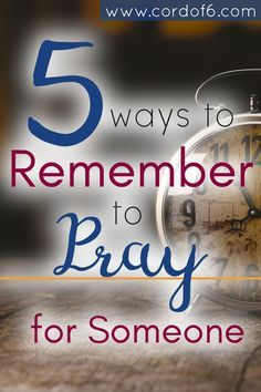 """""""I'll pray for you."""" How often have you said these four powerful words and then forgotten to pray? Here are five ways to remember to pray for someone."""