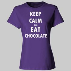 Keep Calm And Eat Chocolate - Ladies' Cotton T-Shirt