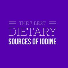 7 Best Dietary Sources of Iodine