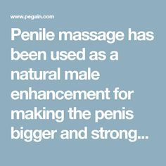 Penile massage has been used as a natural male enhancement for making the penis bigger and stronger in sexual stamina. Studies have shown that non-surgical methods of penis enlargement do really work! In fact, regular massaging of the penis causes the relaxation of the blood vessels, resulting in an increase of blood