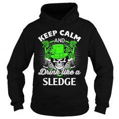 Keep calm and drink like a SLEDGE #name #tshirts #SLEDGE #gift #ideas #Popular #Everything #Videos #Shop #Animals #pets #Architecture #Art #Cars #motorcycles #Celebrities #DIY #crafts #Design #Education #Entertainment #Food #drink #Gardening #Geek #Hair #beauty #Health #fitness #History #Holidays #events #Home decor #Humor #Illustrations #posters #Kids #parenting #Men #Outdoors #Photography #Products #Quotes #Science #nature #Sports #Tattoos #Technology #Travel #Weddings #Women