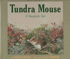 Tundra Mouse: A Storyknife Tale by Megan McDonald. The pictures are lovely and it's a unique style of telling the story.