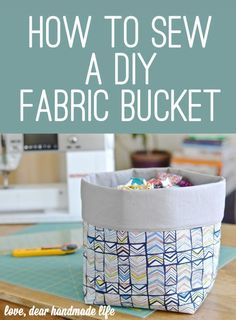 Sewing with Oh Deer - DIY Fabric Bucket from Dear Handmade Life Easy Sewing Projects, Sewing Projects For Beginners, Sewing Hacks, Sewing Tutorials, Sewing Crafts, Sewing Tips, Bag Tutorials, Fabric Basket Tutorial, Purse Tutorial