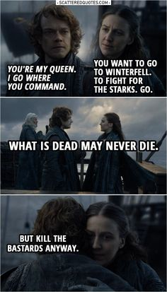 Theon Greyjoy: You're my queen. Yara Greyjoy: You want to go to Winterfell. To fight for the Starks. What is dead may never die. Theon Greyjoy: What is dead may never die. Game Of Thrones Meme, Game Of Thrones Theon, Watch Game Of Thrones, Game Of Thrones Books, Game Of Thrones Sayings, Got Memes, News Games, Abc Games, One Liner