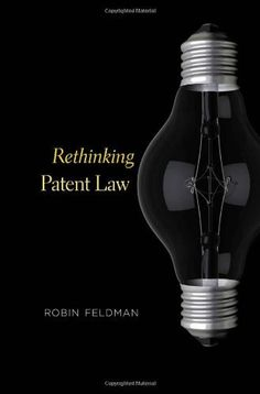 Rethinking Patent Law by Robin Feldman. $34.15. Publication: June 19, 2012