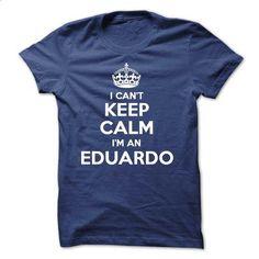 I cant keep calm Im an EDUARDO - #sweatshirt redo #sweater pillow. ORDER HERE => https://www.sunfrog.com/Names/I-cant-keep-calm-Im-an-EDUARDO.html?68278