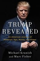 Trump revealed : an American journey of ambition, ego, money, and power / Michael Kranish and Marc Fisher.