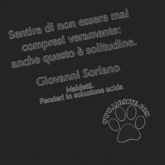 Altroché!! Sentire di non essere mai compresi veramente: anche questo è solitudine. Giovanni Soriano - Maldetti. Pensieri in soluzione acida #giovannisoriano, #aforisma, #pensieri, #solitudine, #comprensione, #italiano,