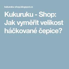 Kukuruku - Shop: Jak vyměřit velikost háčkované čepice?