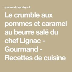 Le crumble aux pommes et caramel au beurre salé du chef Lignac - Gourmand - Recettes de cuisine
