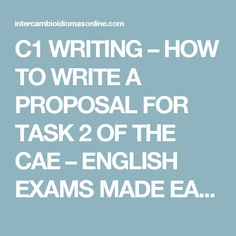 C1 WRITING – HOW TO WRITE A PROPOSAL FOR TASK 2 OF THE CAE – ENGLISH EXAMS MADE EASY