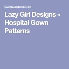 Lazy Girl Designs » Hospital Gown Patterns