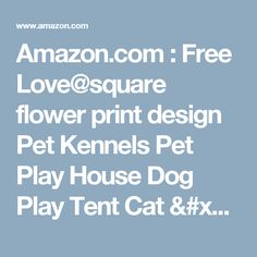 Amazon.com : Free Love@square flower print design Pet Kennels Pet Play House Dog Play Tent Cat /Dog Bed with mat : Pet Supplies
