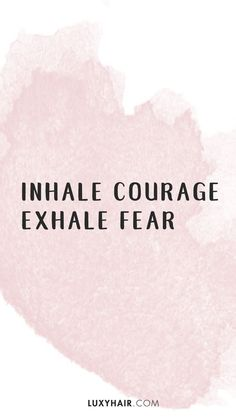 Inhale courage, exha
