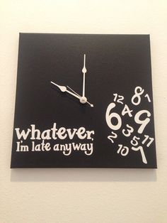 Whatever I'm late anyway clock by jennimo on Etsy, $35.00  ;)