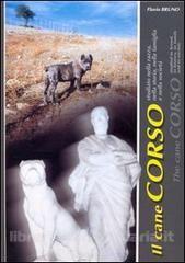 Il cane corso. Studiato nella razza, nella storia, nella famiglia e nella società. Ediz. italiana e inglese