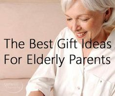 The Best Gift Ideas For Elderly Parents Gifts Women Parent Fathers