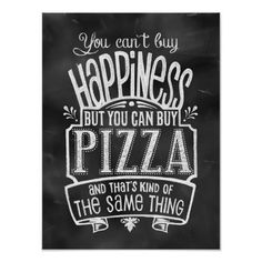 """You can't buy happiness...but you CAN buy PIZZA...and that's kind of the same thing."" Chalkboard style vintage lettering with some modern whimsy."