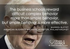 The business schools reward difficult complex behavior more than simple behavior, but simple behavior is more effective. Share a ♥ LUV KiCK via TimeToKickBuTs.com
