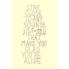 Stay close to the sounds that make you feel alive. #music #musicislife
