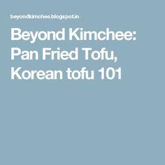 Beyond Kimchee: Pan Fried Tofu, Korean tofu 101