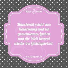 So einfach kommt die Welt in Ordnung.  Mehr schöne Sprüche auf: www.mutterherzen.de  #umarmung #liebe #zuneigung #lachen #gemeinsam #vertragen #verzeihen
