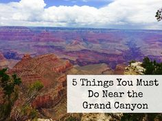 5 Things You Must Do Near the Grand Canyon