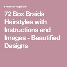 72 Box Braids Hairstyles with Instructions and Images - Beautified Designs