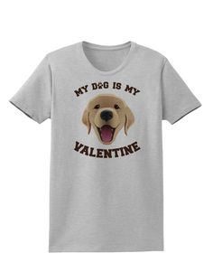 TooLoud My Dog is my Valentine Gold Yellow Womens T-Shirt