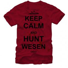"Grimm Keep Calm and Hunt Wesen T-Shirt  (How many people, who have never seen the show, pronounce ""wesen"" correctly?)"