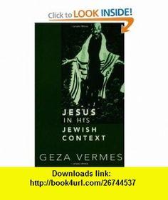 Jesus in His Jewish Context (9780800636234) Geza Vermes , ISBN-10: 0800636236 , ISBN-13: 978-0800636234 , , tutorials , pdf , ebook , torrent , downloads , rapidshare , filesonic , hotfile , megaupload , fileserve