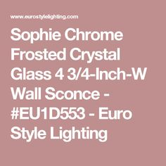 Sophie Chrome Frosted Crystal Glass 4 3/4-Inch-W Wall Sconce - #EU1D553 - Euro Style Lighting