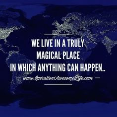 We live in a truly magical place in which anything can happen..