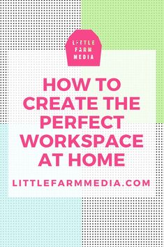 How To Create A Perfect Workspace At Home  Little Farm Media