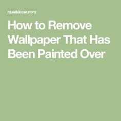 Remove Wallpaper That Has Been Painted Over