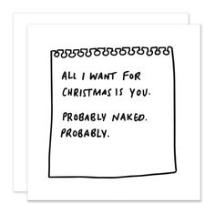 'All I want for christmas is you. Probably naked. Probably.' Funny, cheeky card for your...